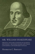 Mr. William Shakespeare - Original and Early Editions of Quartos and Folios - His Source Books and Those Containing Contemporary Notices
