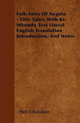 Folk-Tales of Angola - Fifty Tales, with KI-Mbundu Text Literal English Translation Introduction, and Notes