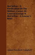 McClellan - A Vindication of the Military Career of General George B. McClellan - A Lawyer's Brief