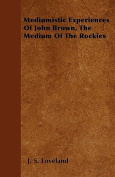Mediumistic Experiences of John Brown, the Medium of the Rockies