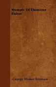 Memoir of Ebenezer Fisher