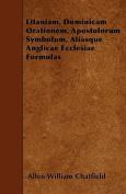 Litaniam, Dominicam Orationem, Apostolorum Symbolum, Aliasque Anglicae Ecclesiae Formulas