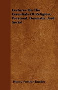 Lectures on the Essentials of Religion, Personal, Domestic, and Social