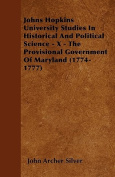 Johns Hopkins University Studies in Historical and Political Science - X - The Provisional Government of Maryland
