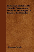 Historical Sketches of Notable Persons and Events in the Reigns of James I. and Charles I.