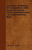 Germania - Anthology of German Prose with Essays on German History and Institutions - A German Reading Book