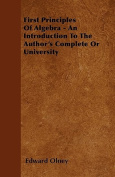 First Principles of Algebra - An Introduction to the Author's Complete or University