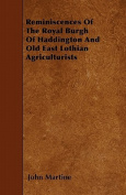 Reminiscences of the Royal Burgh of Haddington and Old East Lothian Agriculturists