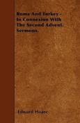 Rome and Turkey - In Connexion with the Second Advent. Sermons.