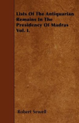 Lists of the Antiquarian Remains in the Presidency of Madras Vol. I.