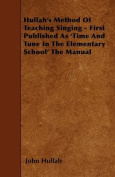 Hullah's Method of Teaching Singing - First Published as 'Time and Tune in the Elementary School' the Manual