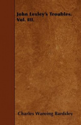 John Lexley's Troubles. Vol. III.