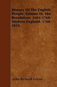 History of the English People. Volume IV. the Revolution. 1683-1760. Modern England. 1760-1815.