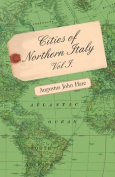 Cities of Northern Italy Vol. I.