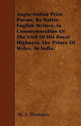 Anglo-Indian Prize Poems, by Native English Writers, in Commemoration of the Visit of His Royal Highness, the Prince of Wales, to India.