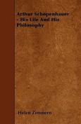 Arthur Schopenhauer - His Life and His Philosophy
