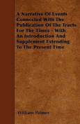 A   Narrative of Events Connected with the Publication of the Tracts for the Times - With an Introduction and Supplement Extending to the Present Time