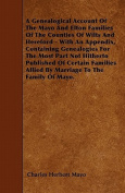 A   Genealogical Account of the Mayo and Elton Families of the Counties of Wilts and Hereford - With an Appendix, Containing Genealogies for the Most