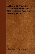 A Book of Worthies - Gathered from the Old Histories and Now Written Anew.