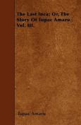 The Last Inca; Or, the Story of Tupac Amaru. Vol. III.