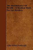 The Maintenance of Health - A Medical Work for Lay Readers