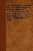 The New-England Historical and Genealogical Register. Published Quarterly, Under the Direction of the New-England Historic, Genealogical Society. for