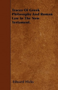 Traces of Greek Philosophy and Roman Law in the New Testament.