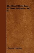 The Head of Medusa - In Three Volumes - Vol. II.