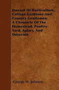 Journal of Horticulture, Cottage Gardener and Country Gentlemen. a Chronicle of the Homestead, Poultry-Yard, Apiary, and Dovecote.