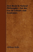 First Book in Natural Philosophy - For the Use of Schools and Academies