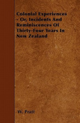 Colonial Experiences - Or, Incidents and Reminiscences of Thirty-Four Years in New Zealand