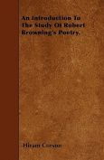 An Introduction to the Study of Robert Browning's Poetry.