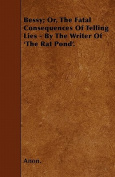 Bessy; Or, the Fatal Consequences of Telling Lies - By the Writer of 'The Rat Pond'.
