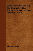 Hints Towards Forming the Character of a Young Princess - In Two Volumes - Vol 1.