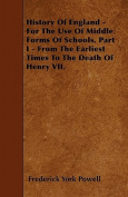 History of England - For the Use of Middle Forms of Schools. Part I - From the Earliest Times to the Death of Henry VII.