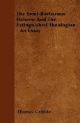 The Semi-Barbarous Hebrew and the Extinguished Theologian - An Essay