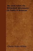 The Irish Valet; Or, Whimsical Adventures of Paddy O'Haloran