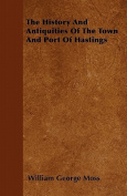 The History and Antiquities of the Town and Port of Hastings