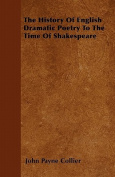 The History of English Dramatic Poetry to the Time of Shakespeare