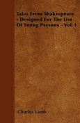 Tales from Shakespeare - Designed for the Use of Young Persons - Vol. I