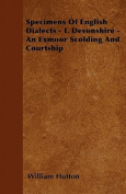 Specimens of English Dialects - I. Devonshire - An Exmoor Scolding and Courtship