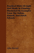 Practical Hints of Light and Shade in Painting - Illustrated by Examples from the Italian, Finnish, and Dutch Schools