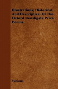 Illustrations, Historical and Descriptive, of the Oxford Newdigate Prize Poems