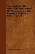 The Empire of the Nairs - Or - The Rights of Women. an Utopian Romance, in Twelve Books - Vol. II