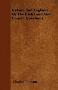 Ireland and England, or the Irish Land and Church Questions