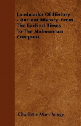 Landmarks of History - Ancient History, from the Earliest Times to the Mahometan Conquest