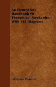 An Elementary Handbook of Theoretical Mechanics, with 145 Diagrams