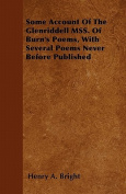 Some Account of the Glenriddell Mss. of Burn's Poems, with Several Poems Never Before Published