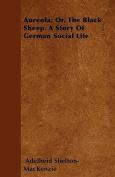 Aureola; Or, the Black Sheep. a Story of German Social Life
