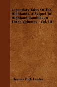 Legendary Tales of the Highlands. a Sequel to Highland Rambles in Three Volumes - Vol. III